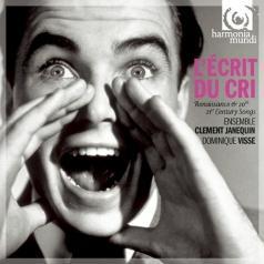 Ensemble Clement Janequin (Ансамбль Климент Джанекьюн): L'Ecrit Du Cri: Renaissance & 19Th To 21Th Century Songs/Ensemble Clement Janequin/ Dominique Visse