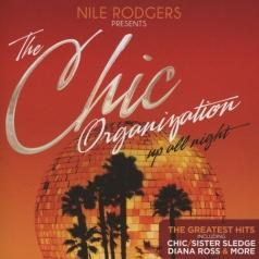 Nile Rodgers Presents: The Chic Organization (Найл Роджерс): Up All Night (The Greatest Hits)