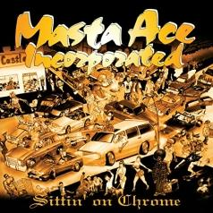 Masta Ace Incorporated (Маста Айс Инкорпорейтед): Sittin' On Chrome