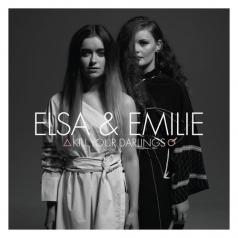 Elsa & Emilie (Эльза и Эмили): Kill Your Darlings
