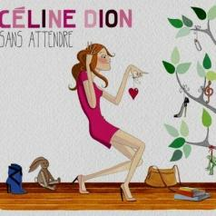 Celine Dion (Селин Дион): Sans Attendre