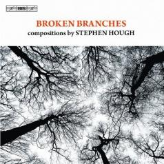 Hough Stephen (Хоугх Степхен): Broken Branches: Piano Sonata And Chamber Music