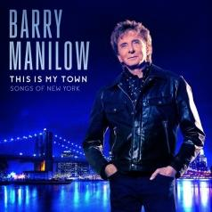 Barry Manilow (Барри Манилоу): This Is My Town: Songs Of New York