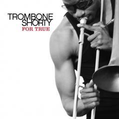 Trombone Shorty (Тромбоне Шорти): For True