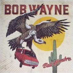 Bob Wayne (Боб Уэйн): Bad Hombre