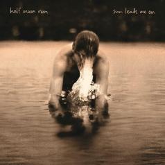 Half Moon Run (Халф Мун Рун): Sun Leads Me On