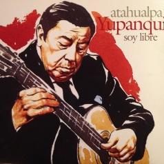 Atahualpa Yupanqui (Атауальпа Юпанки): Soy Libre