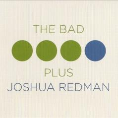 Joshua Redman (Джошуа Редман): The Bad Plus Joshua Redman