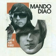 Mando Diao (Мандо Диао): Give Me Fire