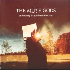 The Mute Gods (Зе Мьют Годс): Do Nothing Till You Hear From Me