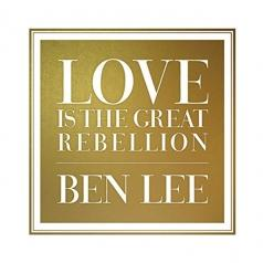 Ben Lee (Бен Ли): Love Is The Great Rebellion