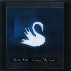 Mazzy Star (Майзи Стар): Among My Swan