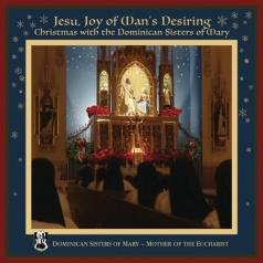 Mother of the Eucharist Dominican Sisters of Mary: Jesu, Joy of Man's Desiring: Christmas with The Dominican Sisters of Mary