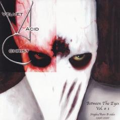 Velvet Acid Christ: Between The Eyes Vol. 1