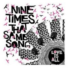 Love Is All (Лав Из Алл): Nine Times That Same Song