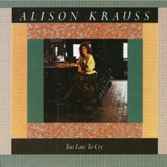 Alison Krauss (Элисон Краусс): Too Late To Cry