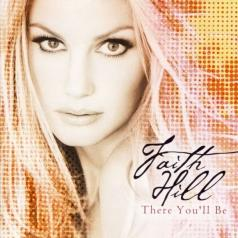 Faith Hill (Фэйт Хилл): There You'Ll Be