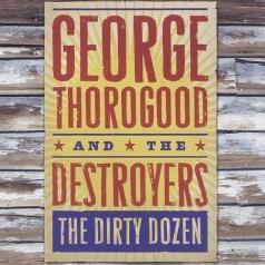 George Thorogood (Джордж Торогуд): The Dirty Dozen