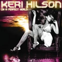 Keri Hilson (Кери Хилсон): In A Perfect World...