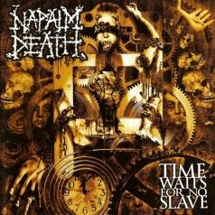 Napalm Death (Напалм Дед): Time Waits For No Slave