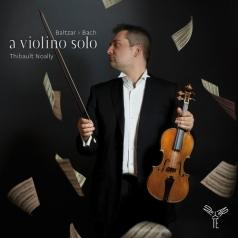 Thibault Noally: A Violino Solo - German Baroque Music For Violin: Baltzar, Vilsmayer, Westhoff, Biber/Thibault Noally
