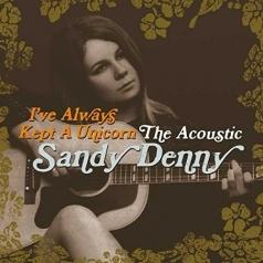 Sandy Denny (Сэнди Денни): I've Always Kept A Unicorn - The Acoustic