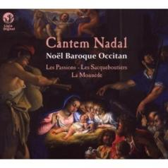 Les Passions (Лес Пассионс): Cantem Nadal : An Occitan Baroque Chrismas/Ens. Les Sacqueboutiers/Ens. Les Passions/Jean-Marc Andrieu
