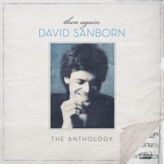 David Sanborn (Дэвид Сэнборн): Then Again: The David Sanborn Anthology