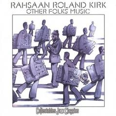 Rahsaan Roland Kirk (Рахсаан Роланд Кёрк): Other PRs' Music