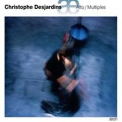 Christophe Desjardins: Alto / Multiples