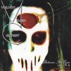 Velvet Acid Christ: Between The Eyes Vol. 3