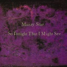 Mazzy Star (Майзи Стар): So Tonight That I Might See