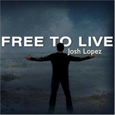 Josh Lopez (ХосеЛопесРега): Free To Live