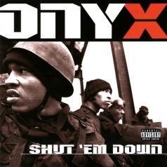 Onyx (Оникс): Shut 'Em Down