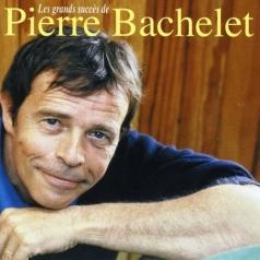 Pierre Bachelet: Les Plus Grands Succes De Pierre Bachelet