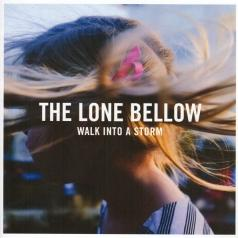 The Lone Bellow (Зе Лон Белоу): Walk Into A Storm