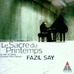 Fazil Say (Фазиль Сай): Stravinsky: Le Sacre Du Printemps