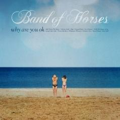 Band Of Horses (Банд Оф Хорсес): Why Are You OK
