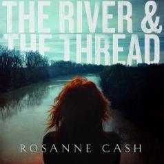 Rosanne Cash (Розанн Кэш): The River & The Thread