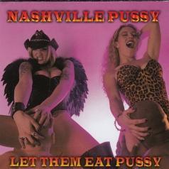 Nashville Pussy (Нэшвилл пусси): Let Them Eat Pussy