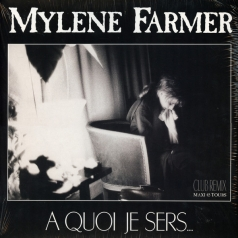Mylene Farmer (Милен Фармер): A Quoi Je Sers