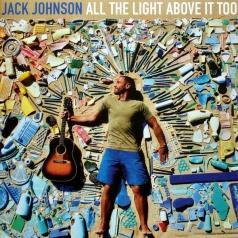 Jack Johnson (Джек Джонсон): All The Light Above It Too