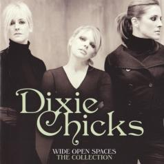 Dixie Chicks (Дикси Чикс): Wide Open Spaces - The Collection