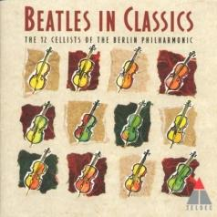 The 12 Cellists Of The Berlin Philharmonic Orchestra: The Beatles In Classics