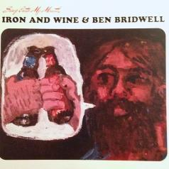 Iron & Wine & Ben Bridwell (Айрон энд Вине энд Бен Бридвелл): Sing Into My Mouth