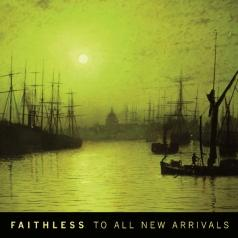 Faithless (Фейслес): To All New Arrivals