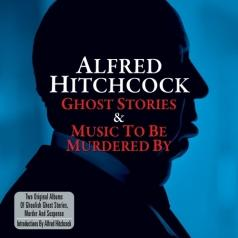 Alfred Hitchcock (Альфред Хичкок): Alfred  Hitchcock. Ghost Stories & Music To Be Murdered By