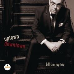 Bill Charlap (Билл Чарлап): Uptown, Downtown