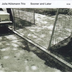 Julia Hulsmann Trio: Julia Hulsmann Trio: Sooner And Later