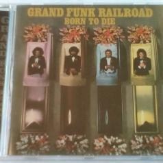 Grand Funk Railroad (Гранд Фанк Рейлроуд): Born To Die